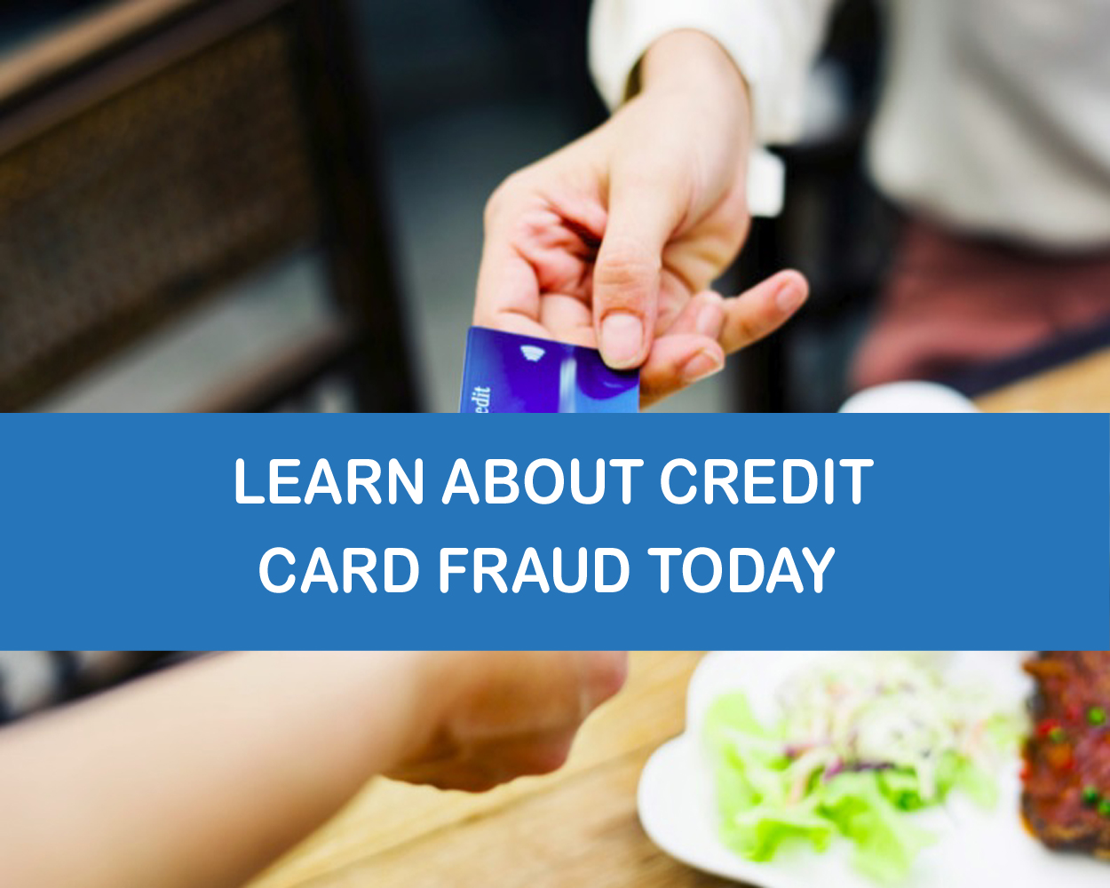 To learn about credit card fraud click here